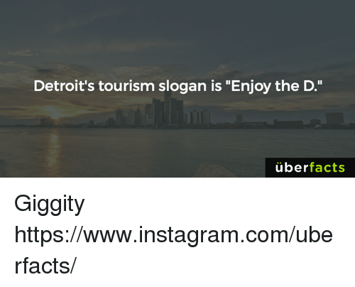 """Uber Facts: Detroit's tourism slogan is """"Enjoy the D.""""  uber  facts Giggity https://www.instagram.com/uberfacts/"""