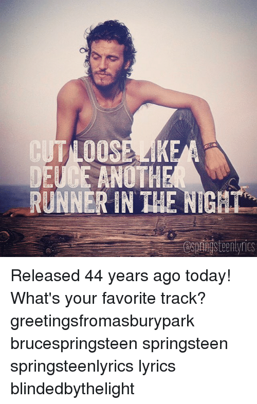 Bruce Springsteen Lyrics: DEUCE ANOTH  RUNNER IN THE NIGHT Released 44 years ago today! What's your favorite track? greetingsfromasburypark brucespringsteen springsteen springsteenlyrics lyrics blindedbythelight
