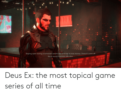 deus: Deus Ex: the most topical game series of all time