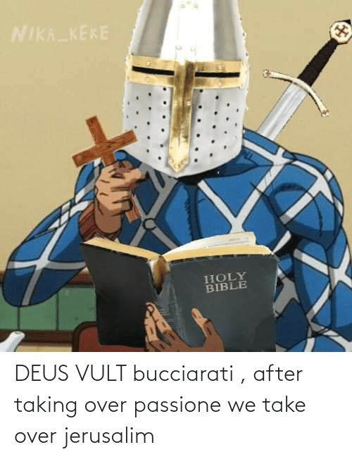 Vult: DEUS VULT bucciarati , after taking over passione we take over jerusalim