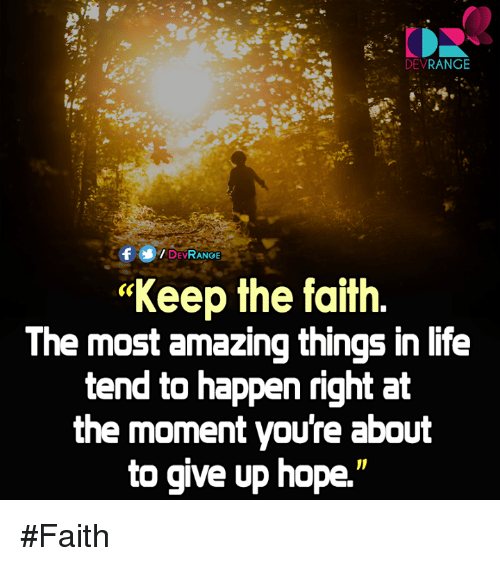 """Keep The Faith: DEV  RANGE  DEVRANGE  """"Keep the faith  The most amazing things in life  tend to happen right at  the moment youre about  to give up hope #Faith"""
