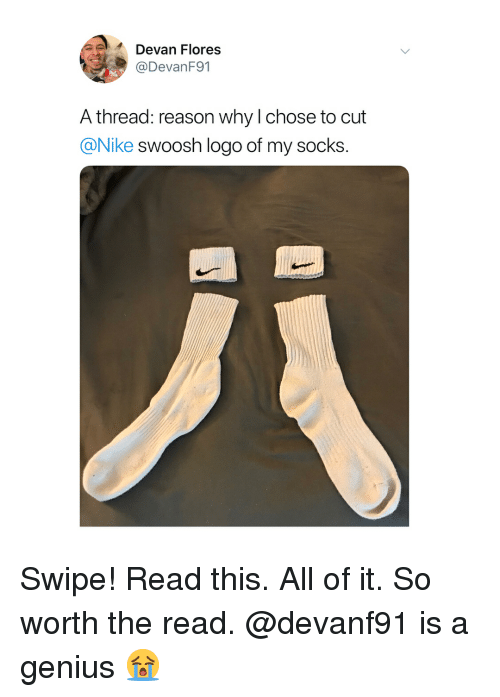 Nike, Genius, and Dank Memes: Devan Flores  @DevanF91  A thread: reason why l chose to cut  @Nike swoosh logo of my socks. Swipe! Read this. All of it. So worth the read. @devanf91 is a genius 😭