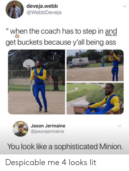 """Despicable Me: deveja.webb  @WebbDeveja  """"when the coach has to step in and  get buckets because y'all being ass  wl ent  Jason Jermaine  @jasonjermaine  You look like a sophisticated Minion. Despicable me 4 looks lit"""