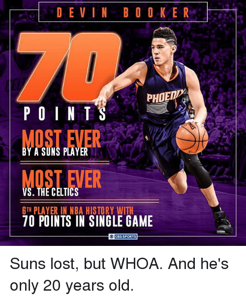 Memes, 🤖, and Player: DEVIN BOOKER  POINTS  A SUNS PLAYER  THE CELTICS  6TH PLAYER IN NBA HISTORY WITH  70 POINTS IN SINGLE GAME  CBS SPORTS Suns lost, but WHOA. And he's only 20 years old.