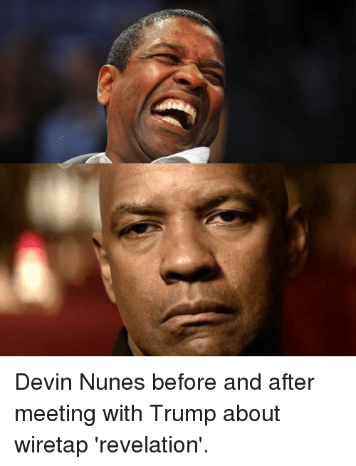 devin nunes before and after meeting with trump about wiretap 17282122 devin nunes before and after meeting with trump about wiretap,Nunes Meme