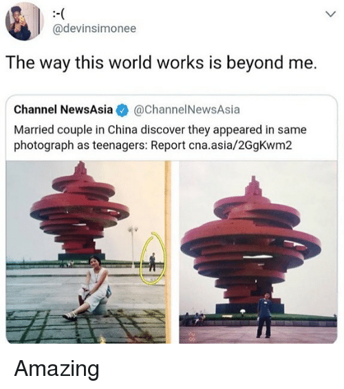 cna: @devinsimonee  The way this world works is beyond me.  Channel NewsAsia·@channel NewsAsia  Married couple in China discover they appeared in same  photograph as teenagers: Report cna.asia/2GgKwm2 Amazing