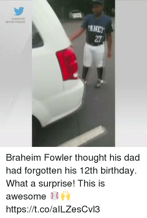 Birthday: DEVON FOWLER  MANEY Braheim Fowler thought his dad had forgotten his 12th birthday. What a surprise! This is awesome ⚾️🙌 https://t.co/aILZesCvl3