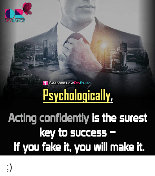 keys to success: DEVRANGE  Sf FACE DEV  RANGE  Psychologically  Acting confidently  is the surest  key to success  If you take it, you will make it. ;)