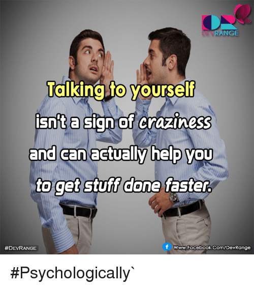 Facebook, Memes, and facebook.com: DEVRANGE  Talkinato yourself  0  a sign of craziness  isnit  and can actually help vou  to get stuff done faster  and can  0  #DEVRANGE  www.Facebook.Com/DevRange #Psychologically`