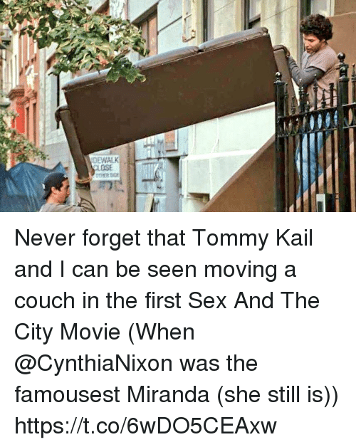 Memes, Sex, and Couch: DEWALK  CLOSE Never forget that Tommy Kail and I can be seen moving a couch in the first Sex And The City Movie (When @CynthiaNixon was the famousest Miranda (she still is)) https://t.co/6wDO5CEAxw