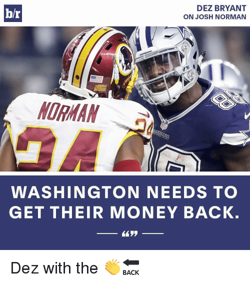 Dez Bryant, Josh Norman, and Sports: DEZ BRYANT  br  ON JOSH NORMAN  NORMAN  WASHINGTON NEEDS TO  GET THEIR MONEY BACK. Dez with the 👏🔙