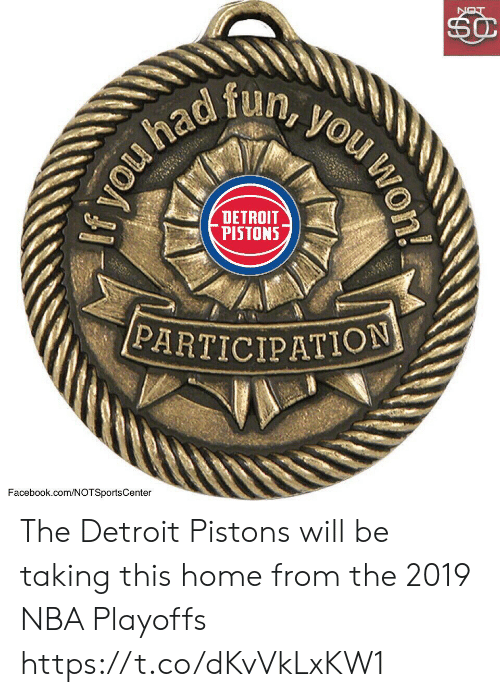 Notsportscenter: dfun  DETROIT  [PISTONS  PARTICIPATION  Facebook.com/NOTSportsCenter The Detroit Pistons will be taking this home from the 2019 NBA Playoffs https://t.co/dKvVkLxKW1