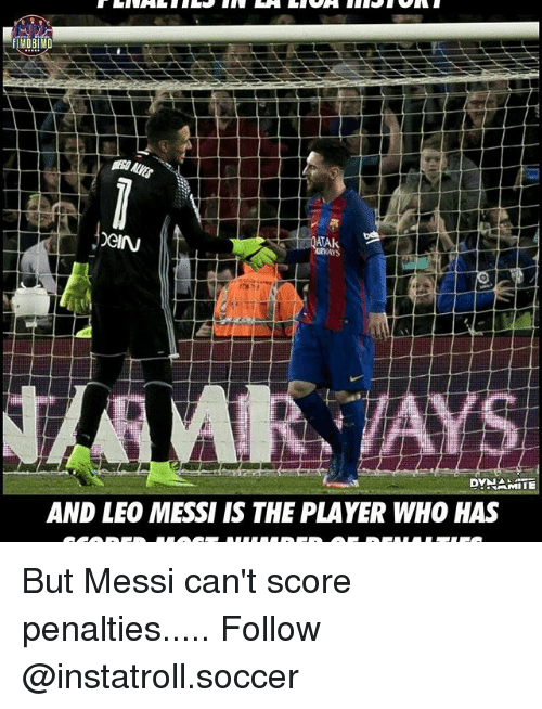 Memes, 🤖, and Player: DGIN  ATAk  DYNAMITE  AND LEO MESSI IS THE PLAYER WHO HAS But Messi can't score penalties..... Follow @instatroll.soccer