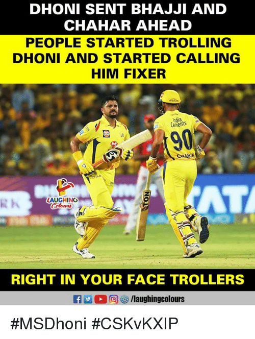Trolling, Indianpeoplefacebook, and Dhoni: DHONI SENT BHAJJI AND  CHAHAR AHEAD  PEOPLE STARTED TROLLING  DHONI AND STARTED CALLING  HIM FIXER  Lenents  902  rs  AT  LAUGHING  RIGHT IN YOUR FACE TROLLERS  Ca L  2回を9 /laughingcol ours #MSDhoni #CSKvKXIP