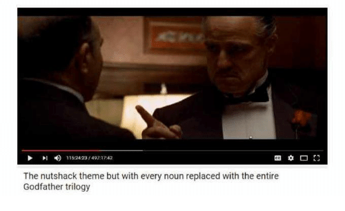 The Nutshack : DI 11524 /4921742  The nutshack theme but with every noun replaced with the entire  Godfather trilogy