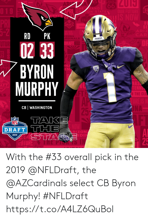 murphy: DI  DRAFT  SE  RD PK  DAWGS  0233  BYRON  MURPHY  2019  NA  IN  NA  F T  LLS  CB WASHINGTON  NFL  DRAFT TTHE  RIZON  DI  2019  25 With the #33 overall pick in the 2019 @NFLDraft, the @AZCardinals select CB Byron Murphy! #NFLDraft https://t.co/A4LZ6QuBol