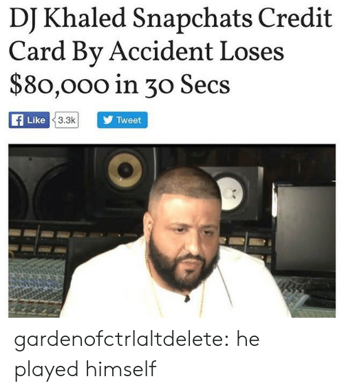 Khaled: DI Khaled Snapchats Credit  Card Bv Accident Loses  $80,000 in 30 Secs  Like  3.3k  Tweet gardenofctrlaltdelete:  he played himself