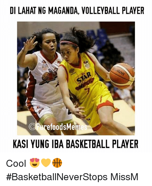 Basketball, Cool, and Volleyball: DI LAHAT NG MAGANDA, VOLLEYBALL PLAYER  d'hurefoodsMemes  KASI YUNG IBA BASKETBALL PLAYER Cool 😍💛🏀 #BasketballNeverStops  MissM