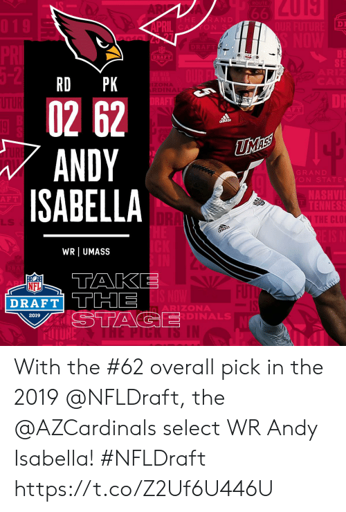 NFL draft: DI  ON S  DRAFT  SE  RD PK  02 62  ANDY  ISABELLA  GRAN D  ON STATE  NASHVI  F T  E C  LLS  WR UMASS  NFL  DRAFT THE  ARIZONA  DINAL  2019 With the #62 overall pick in the 2019 @NFLDraft, the @AZCardinals select WR Andy Isabella! #NFLDraft https://t.co/Z2Uf6U446U