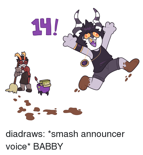 announcer: diadraws:  *smash announcer voice* BABBY