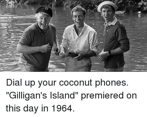 """gilligans island: Dial up your coconut phones. """"Gilligan's Island"""" premiered on this day in 1964."""