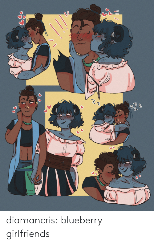 Girlfriends: diamancris:  blueberry girlfriends