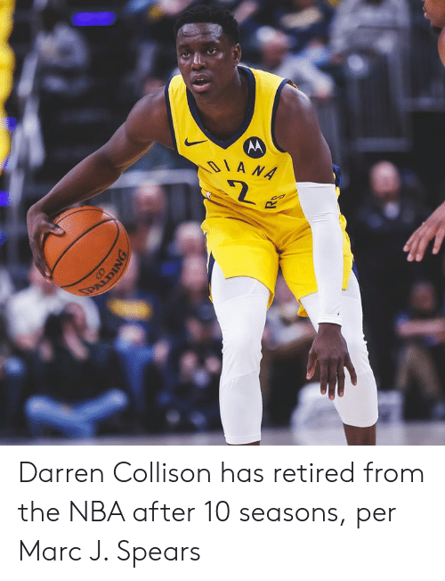 marc: DIANA  PAUDING Darren Collison has retired from the NBA after 10 seasons, per Marc J. Spears