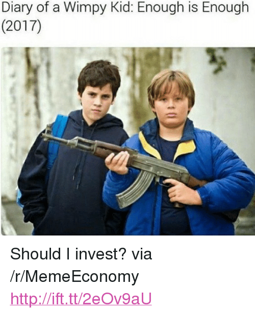 "Http, Diary of a Wimpy Kid, and Invest: Diary of a Wimpy Kid: Enough is Enough  (2017) <p>Should I invest? via /r/MemeEconomy <a href=""http://ift.tt/2eOv9aU"">http://ift.tt/2eOv9aU</a></p>"