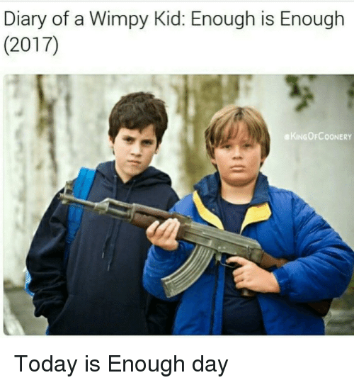 wimpy: Diary of a Wimpy Kid: Enough is Enough  (2017)  KINGOFCOONERY <p>Today is Enough day</p>