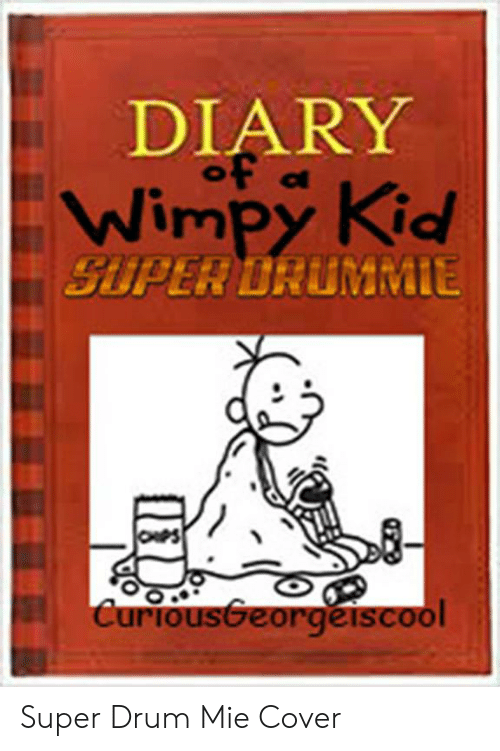 Diary Of A Wimpy Kid Super Drummie Curiousgeorgeiscool Super Drum Mie Cover Diary Of A Wimpy Kid Meme On Sizzle