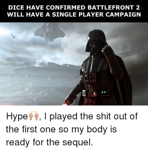 battlefront 2: DICE HAVE CONFIRMED BATTLEFRONT 2  WILL HAVE A SINGLE PLAYER CAMPAIGN Hype🙌🏽, I played the shit out of the first one so my body is ready for the sequel.