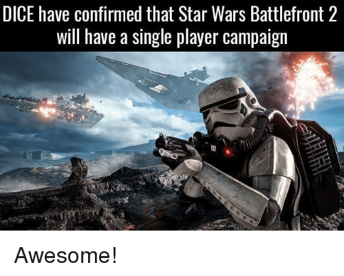 battlefront 2: DICE have confirmed that Star Wars Battlefront 2  will have a single player campaign Awesome!
