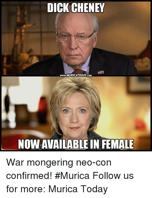 Dicks, Memes, and Dick: DICK CHENEY  www.MURICATODAY.coM  NOWAVAILABLEIN FEMALE War mongering neo-con confirmed! #Murica  Follow us for more: Murica Today