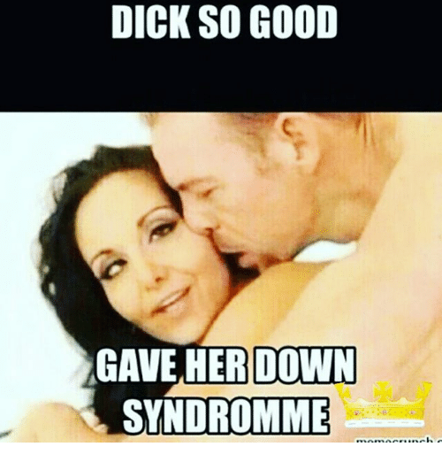 Memes, 🤖, and Momo: DICK DICK SO GOOD  GAVE HER DOWN  SYNDROMME  momo