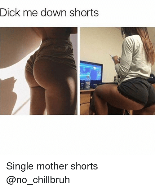 Funny, Dick, and Single: Dick me down shorts Single mother shorts @no_chillbruh