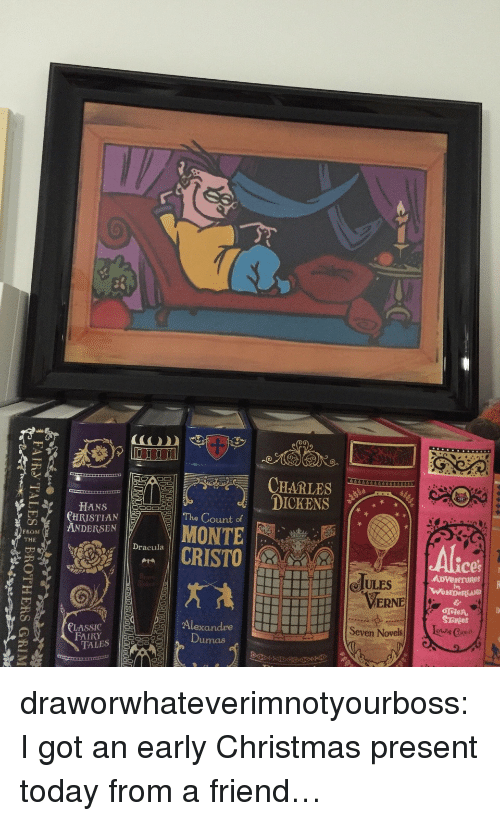 the count: DICKENS %.  CHRISTIAN !  ANDERSEN  The Count of  FROM  THE  MONTE  Dracula  CRISTO  ces  ULES  ERNE  CLASSICAlexandre  Seven NovelsCes draworwhateverimnotyourboss:  I got an early Christmas present today from a friend…