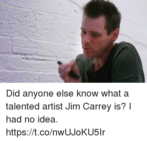 Jim Carrey, Girl Memes, and Artist: Did anyone else know what a talented artist Jim Carrey is? I had no idea. https://t.co/nwUJoKU5Ir
