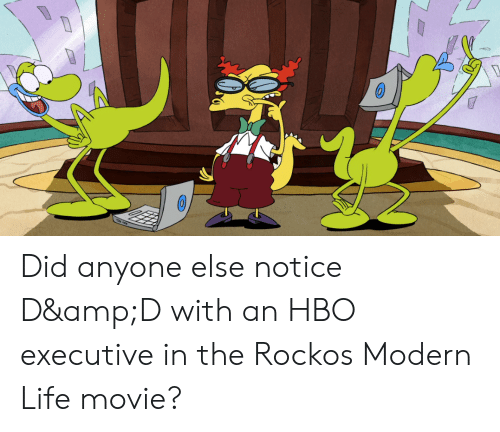 Hbo, Life, and Movie: Did anyone else notice D&D with an HBO executive in the Rockos Modern Life movie?