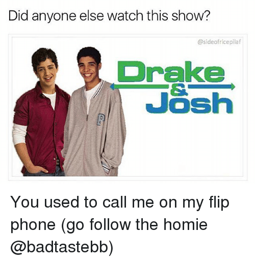 You Used To Call Me: Did anyone else watch this show?  @side of ricepilaf  Drake  JOS You used to call me on my flip phone (go follow the homie @badtastebb)