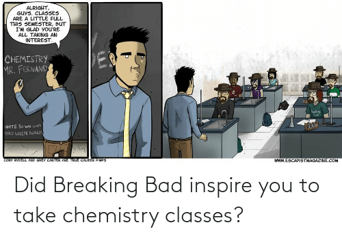 inspire: Did Breaking Bad inspire you to take chemistry classes?