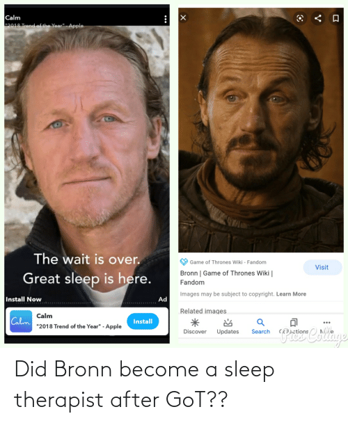 therapist: Did Bronn become a sleep therapist after GoT??