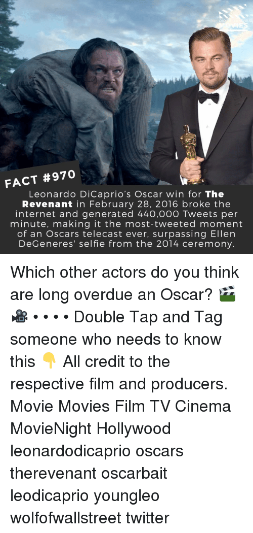 Ellen DeGeneres: DID  FACT #970  Leonardo DiCaprio's Oscar win for The  Revenant in February 28, 2016 broke the  internet and generated 440,00O Tweets per  minute, making it the most-tweeted moment  of an Oscars telecast ever, surpassing Ellen  DeGeneres' selfie from the 2014 ceremony. Which other actors do you think are long overdue an Oscar? 🎬🎥 • • • • Double Tap and Tag someone who needs to know this 👇 All credit to the respective film and producers. Movie Movies Film TV Cinema MovieNight Hollywood leonardodicaprio oscars therevenant oscarbait leodicaprio youngleo wolfofwallstreet twitter