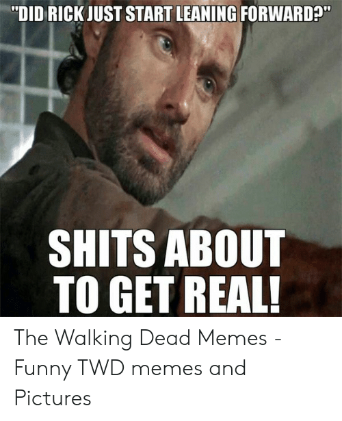 "the walking dead memes: ""DID RICK JUST START LEANING FORWARD?""  SHITS ABOUT  TO GET REAL The Walking Dead Memes - Funny TWD memes and Pictures"