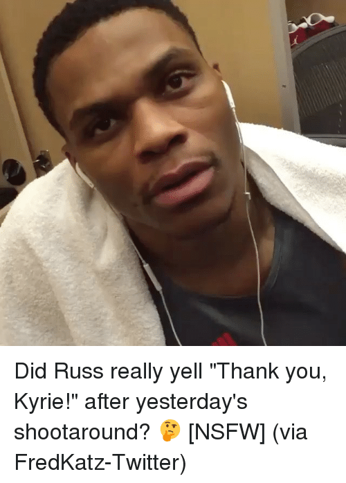 """Nsfw, Sports, and Yelle: Did Russ really yell """"Thank you, Kyrie!"""" after yesterday's shootaround? 🤔 [NSFW] (via FredKatz-Twitter)"""