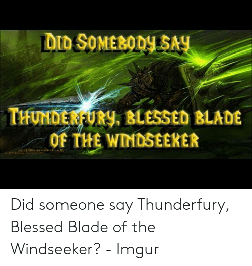 Blessed Blade Of The Windseeker: DID SOMEBODY SAY  THUNDER URY, BLESSED BLADE  OF THE WINDSEEKER