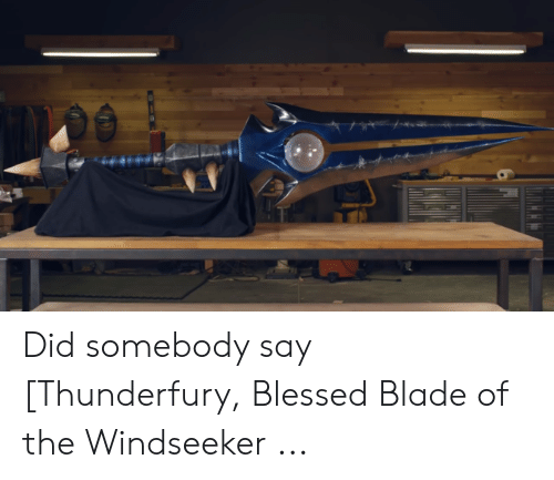 Blessed Blade Of The Windseeker: Did somebody say [Thunderfury, Blessed Blade of the Windseeker ...