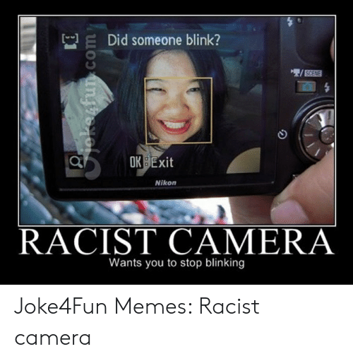 Funny Racist Memes: Did someone blink?  3  OK BExit  Nikon  RACIST CAMERA  Wants you to stop blinking Joke4Fun Memes: Racist camera