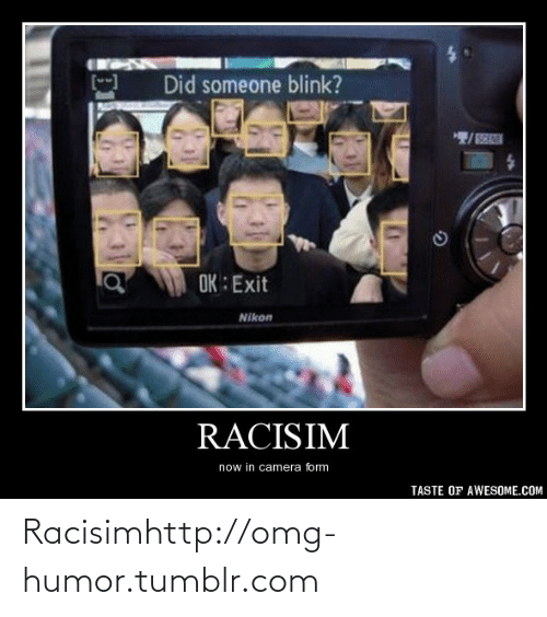 In Camera: Did someone blink?  OK : Exit  Nikon  RACISIM  now in camera form  TASTE OF AWESOME.COM Racisimhttp://omg-humor.tumblr.com