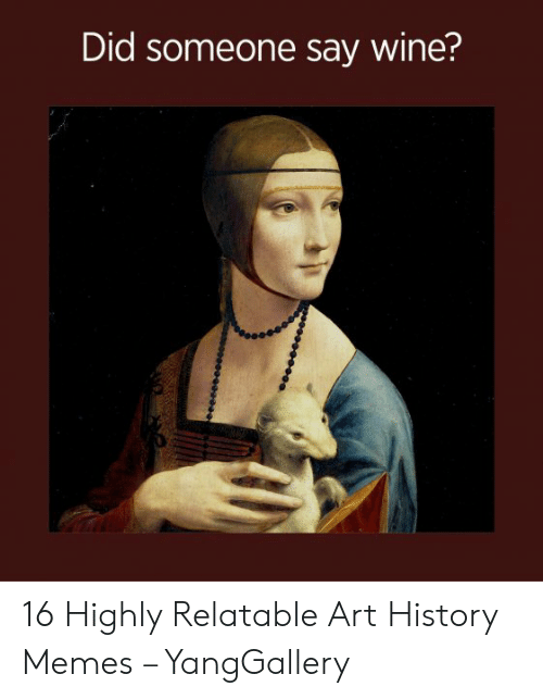 Art History Memes: Did someone say wine? 16 Highly Relatable Art History Memes – YangGallery