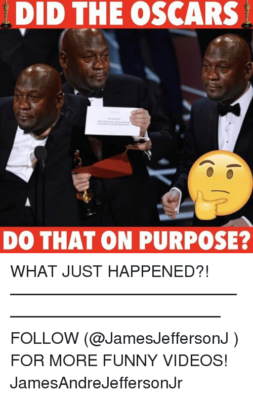 Memes, 🤖, and Did: DID THE OSCARS  DO THAT ON PURPOSE? WHAT JUST HAPPENED?! ——————————————————————————— FOLLOW (@JamesJeffersonJ ) FOR MORE FUNNY VIDEOS! JamesAndreJeffersonJr
